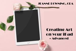 Creating Art on your iPad - Advanced Jeanne Downing CDA